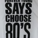 T-Shirt – Summer 2019 – Forever Young Festival Says Choose 80's